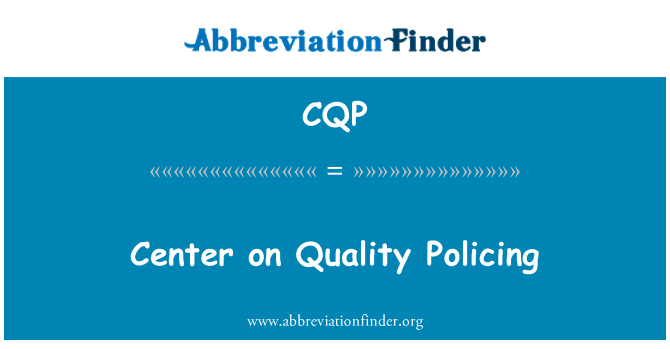CQP: Center on Quality Policing