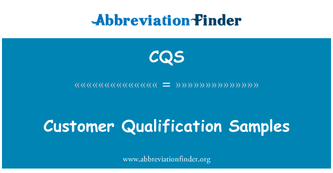 CQS: Customer Qualification Samples