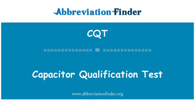 CQT: Capacitor Qualification Test