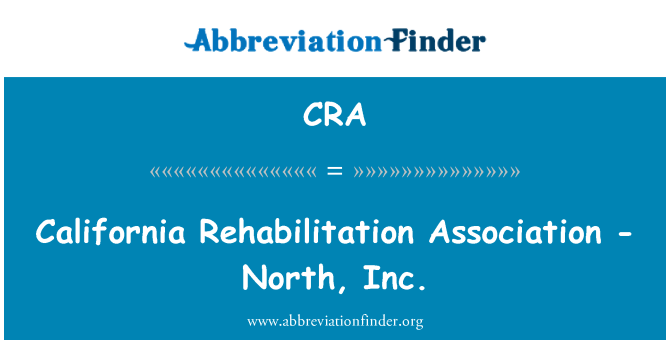CRA: California Rehabilitation Association - North, Inc.