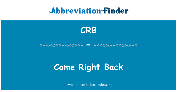CRB: Come Right Back