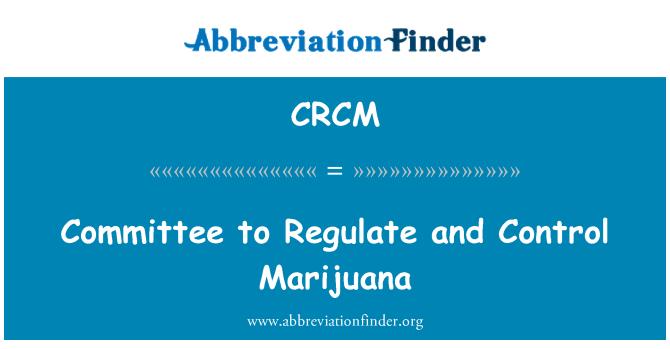CRCM: Düzenlenmesi ve esrar kontrol Komitesi