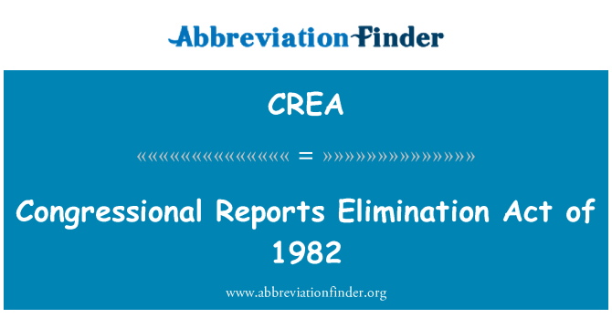 CREA: Congressional Reports Elimination Act of 1982