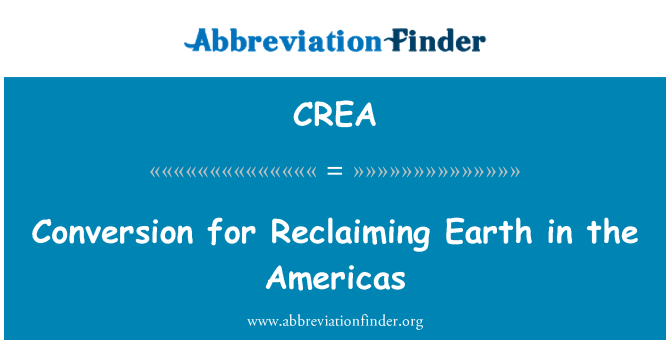 CREA: Conversion for Reclaiming Earth in the Americas