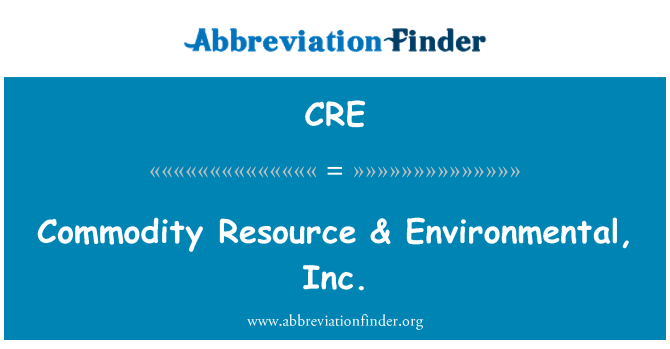 CRE: Commodity Resource & Environmental, Inc.