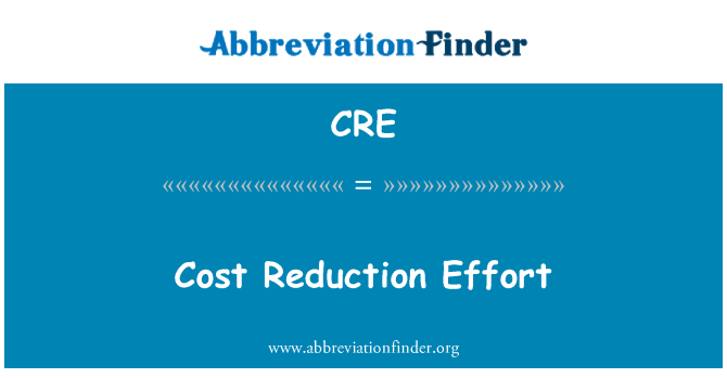 CRE: Cost Reduction Effort