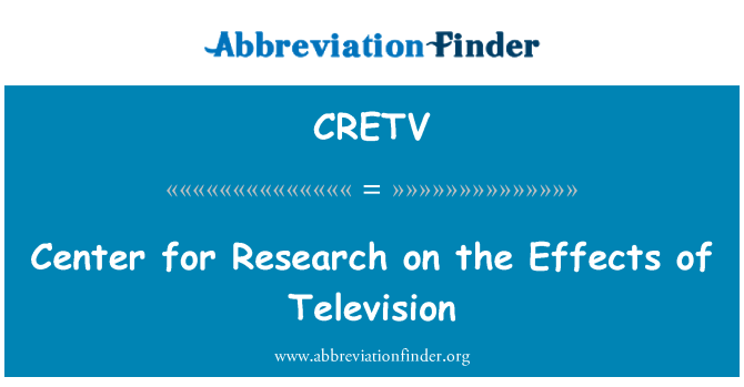 CRETV: Center for Research on the Effects of Television