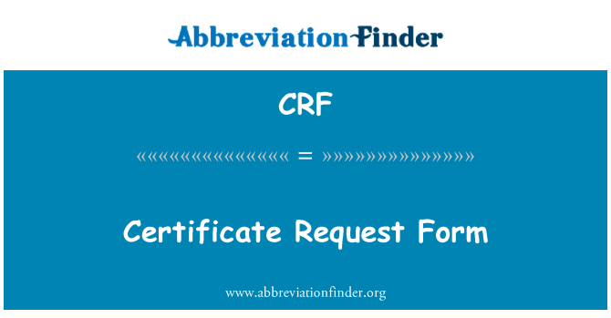 CRF: Certificate Request Form