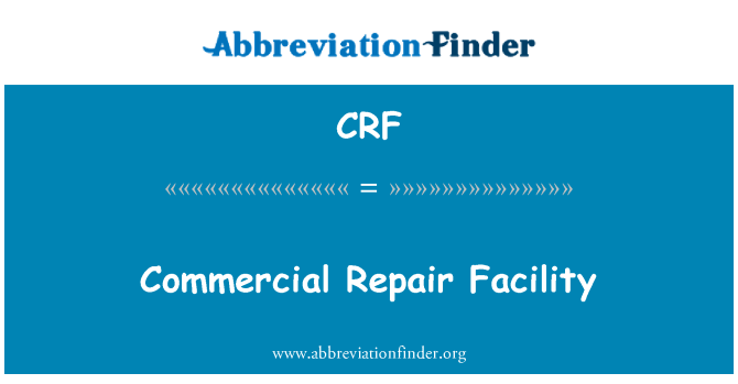 CRF: Commercial Repair Facility