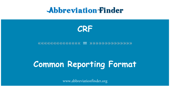 CRF: Common Reporting Format