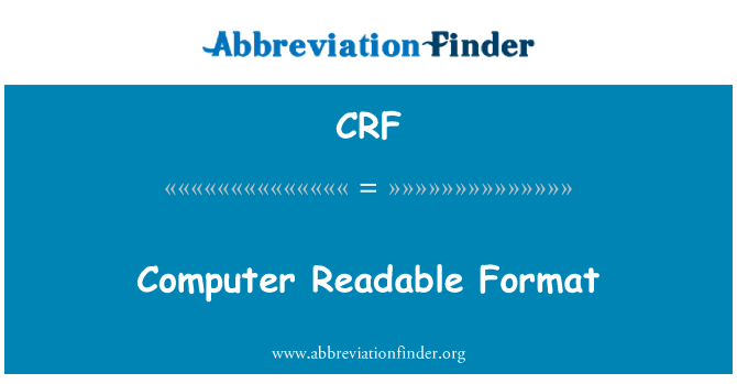 CRF: Computer Readable Format