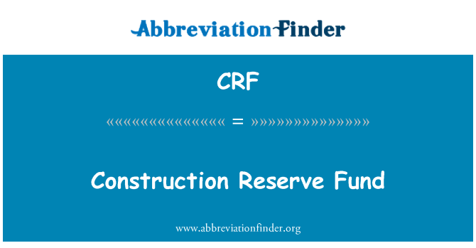 CRF: Construction Reserve Fund