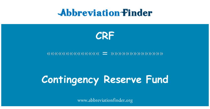 CRF: Contingency Reserve Fund