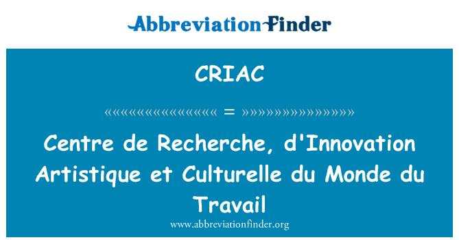 CRIAC: Centre de Recherche, d'Innovation Artistique et Culturelle du Monde du Travail