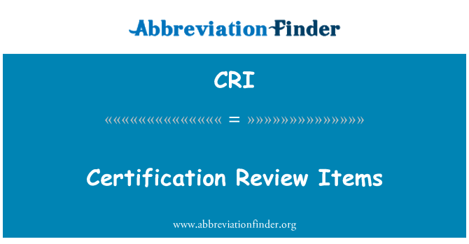 CRI: Certification Review Items