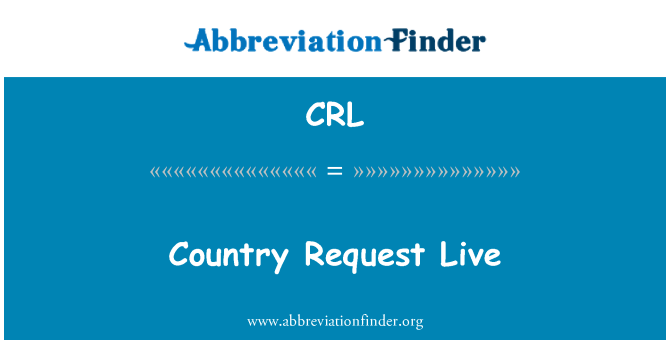 CRL: Country Request Live