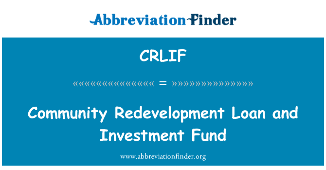 CRLIF: Community Redevelopment Loan and Investment Fund