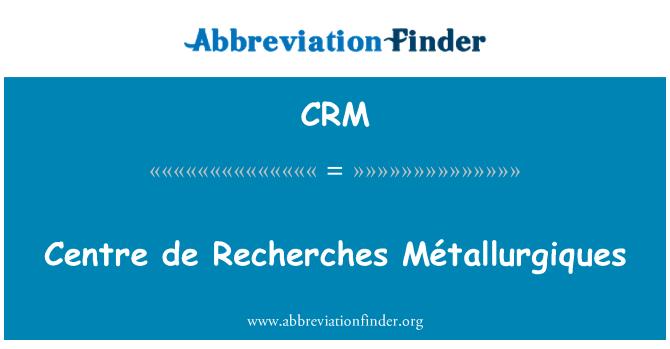 CRM: Centre de Recherches Métallurgiques
