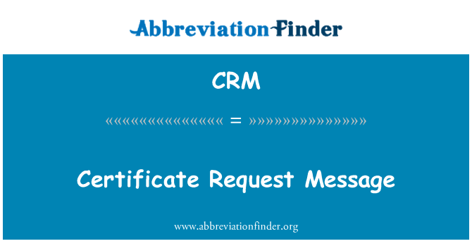 CRM: Certificate Request Message