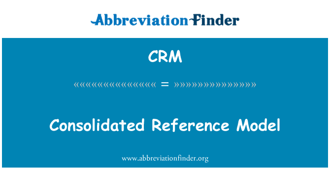 CRM: Consolidated Reference Model