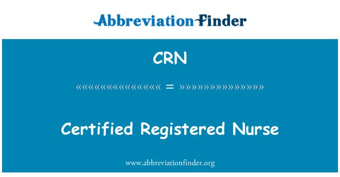 CRN: Certified Registered Nurse