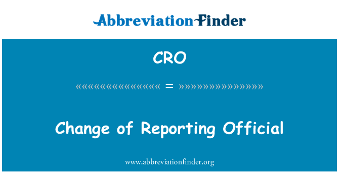CRO: Change of Reporting Official