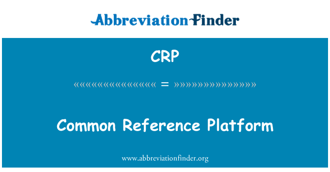 CRP: Common Reference Platform
