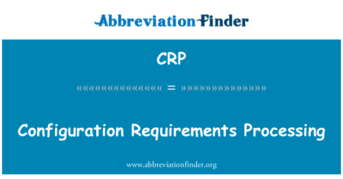 CRP: Configuration Requirements Processing