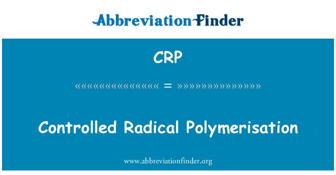 CRP: Controlled Radical Polymerisation