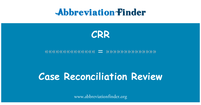 CRR: Case Reconciliation Review