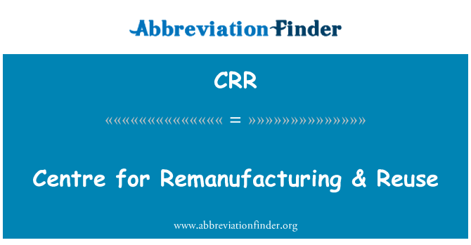 CRR: Centre for Remanufacturing & Reuse