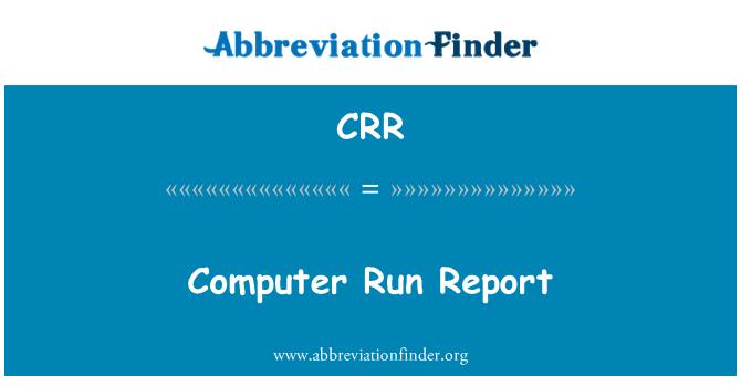 CRR: Computer Run Report