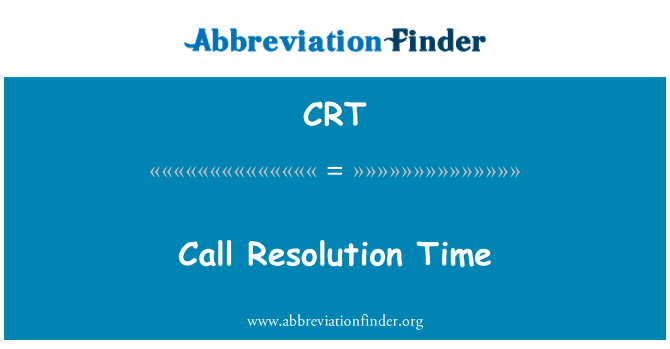 CRT: Call Resolution Time