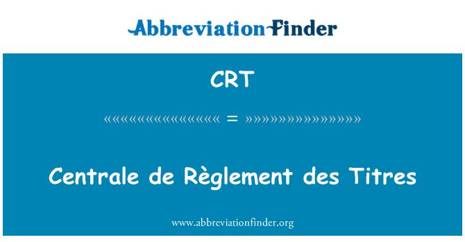 CRT: Centrale de Règlement des Titres