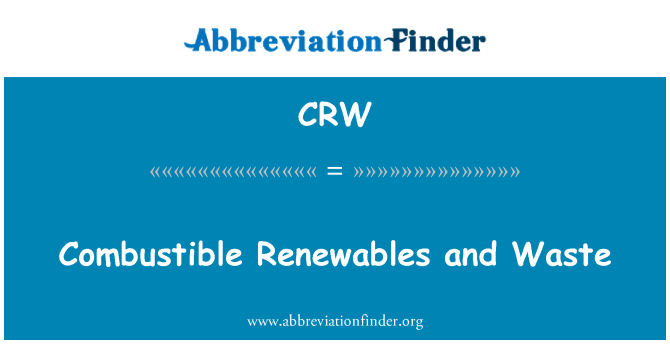 CRW: Combustible Renewables and Waste