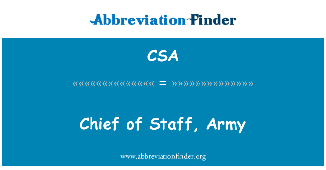 CSA: Chief of Staff, Army