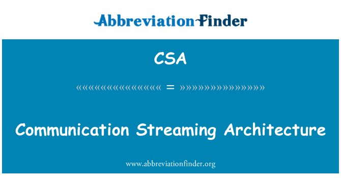 CSA: Communication Streaming Architecture