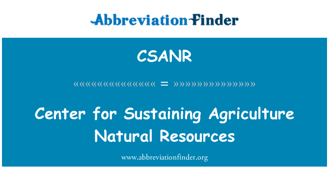 CSANR: Center for Sustaining Agriculture Natural Resources