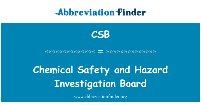 CSB: Chemical Safety and Hazard Investigation Board
