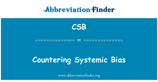CSB: Countering Systemic Bias