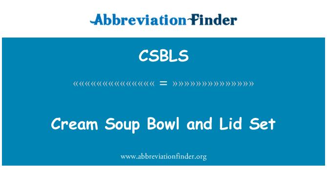 CSBLS: Cream Soup Bowl and Lid Set
