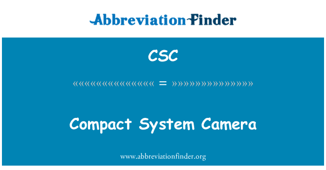 CSC: Compact System Camera