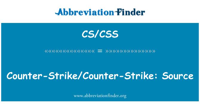 CS/CSS: Counter-Strike/Counter-Strike: Source