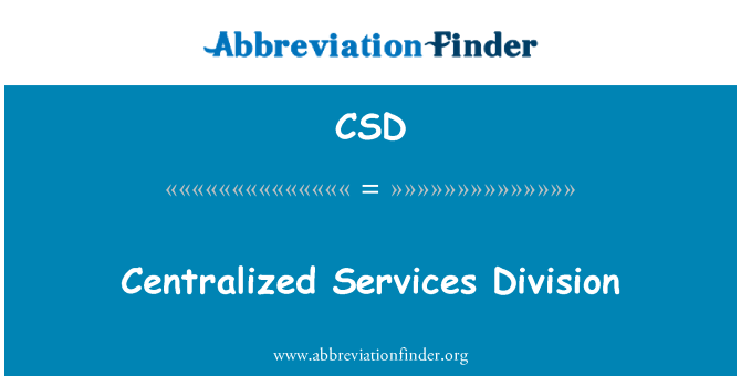 CSD: Centralized Services Division