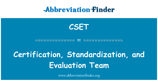 CSET: Certification, Standardization, and Evaluation Team