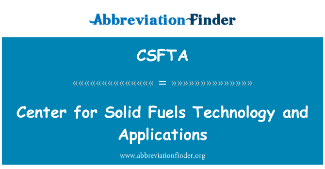 CSFTA: Center for Solid Fuels Technology and Applications