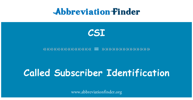 CSI: Called Subscriber Identification