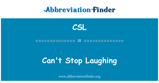 CSL: Can't Stop Laughing