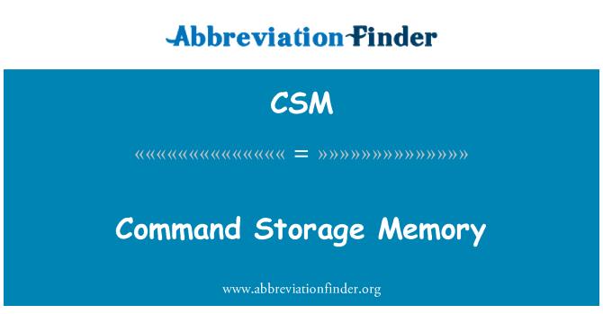 CSM: Command Storage Memory