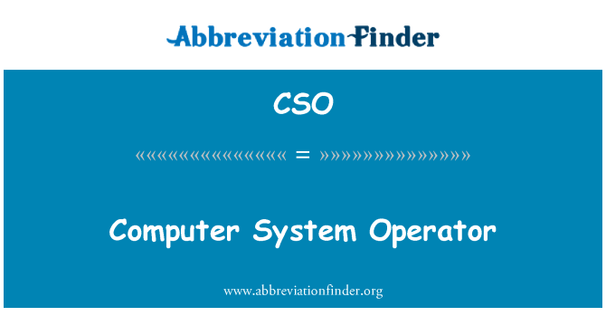 CSO: Computer System Operator